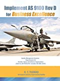 Implement AS 9100 Rev D for Business Excellence: Quality Management System Requirements for Aviation, Space and Defence Organisations, includes ISO 9001:2015