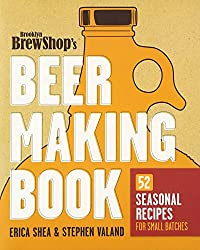 The Brooklyn Brew Shop's Beer Making Book: 52 Seasonal Recipes for Small Batches