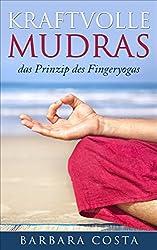 Kraftvolle Mudras: -das Prinzip des Fingeryogas.Erfahren Sie mehr Gelassenheit,Wohlbefinden und innere Ruhe mit Mudras, das Yoga für die Hände.