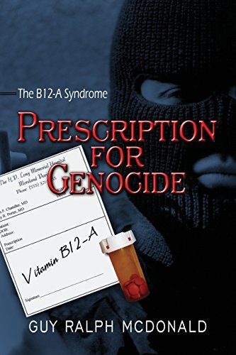 Prescription for Genocide: The B12-A Syndrome by Guy Ralph McDonald (2009-04-06)