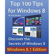 By Tim Sievers Top 100 Tips for Windows 8: Discover the Secrets of Windows 8