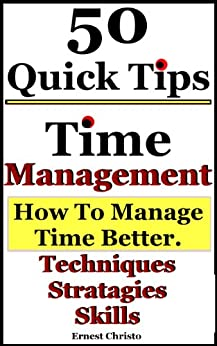 Time Management-5o Tips on How to Manage Time Better, Techniques, Strategies and Skills. (English Edition) par [Christo, Ernest]