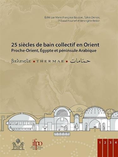 25 siècles de bain collectif en Orient (Proche-Orient, Egypte et péninsule Arabique) : Thermae, 4 volumes