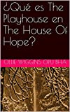 ¿Qué es The Playhouse en The House Of Hope? (Spanish Edition)