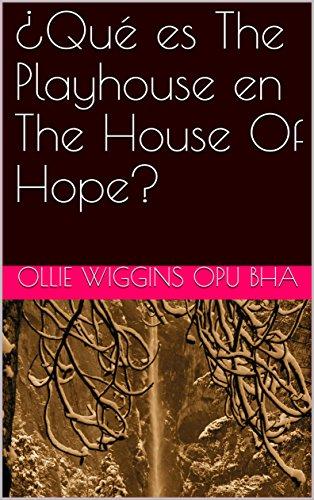 ¿Qué es The Playhouse en The House Of Hope?
