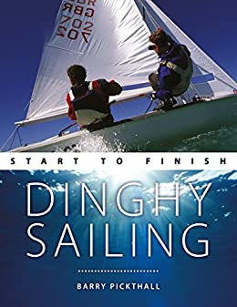 Descargar Dinghy Sailing: Start to Finish: From Beginner to Advanced: The Perfect Guide to Improving Your Sailing Skills (Boating: Start to Finish Book 1) PDF Gratis