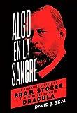 Algo en la sangre. La biografía secreta de Bram Stoker, el hombre que escribió Drácula (Es Pop Ensayo)
