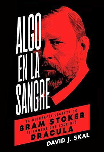 Algo en la sangre. La biografía secreta de Bram Stoker, el hombre que escribió Drácula (Es Pop Ensayo) por David J. Skal