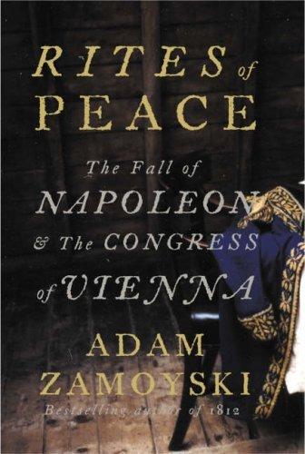 Portada del libro Rites of Peace: The Fall of Napoleon and the Congress of Vienna by Adam Zamoyski (2007-04-16)