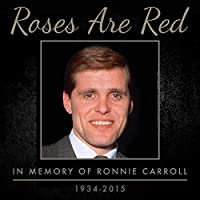 Roses Are Red - In Memory of Ronnie Carroll