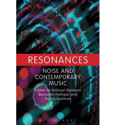 [(Resonances: Noise and Contemporary Music)] [ Edited by Michael Goddard, Edited by Benjamin Halligan, Edited by Nicola Spelman ] [September, 2013] par Michael Goddard