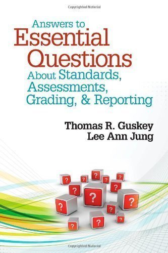 Answers to Essential Questions About Standards, Assessments, Grading, and Reporting 1st (first) Edition by Guskey, Thomas R., Jung, Lee Ann published by Corwin (2012)