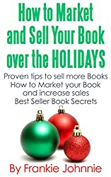 How to Market and Sell Your Books over the Holidays: Proven tips to sell more books  How to Market Your Book and Increase Sales  Best Seller Book Secrets (English Edition)