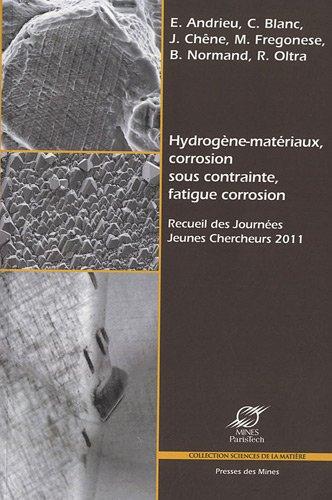 Hydrogène-matériaux, corrosion sous contrainte, fatigue corrosion : Recueil des Journées Jeunes Chercheurs 2011
