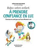 Le cabinet des émotions : Aidez votre enfant à prendre confiance en lui: Exercices et outils pour qu'il ose affronter la vie...