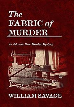 The Fabric of Murder (The Ashmole Foxe Georgian Mysteries Book 1) (English Edition) di [Savage, William]