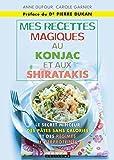 Mes recettes magiques au konjac et aux shiratakis: Le secret minceur des pâtes sans calories et des régimes hyperprotéinés (Mes petites recettes magiques)