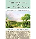 The Paradise of All These Parts: A Natural History of Boston (Paperback) - Common