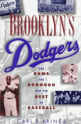 Brooklyn's Dodgers: The Bums, the Borough, and the Best of Baseball, 1947-1957 1st edition by Prince, Carl E. (1996) Hardcover
