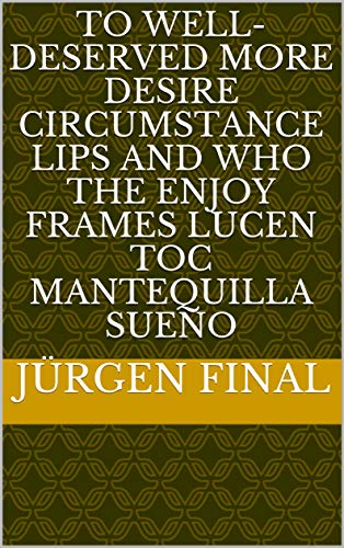 To well-deserved more desire circumstance lips and who the enjoy frames Lucen Toc manteQuilla sueno (Provencal Edition) -