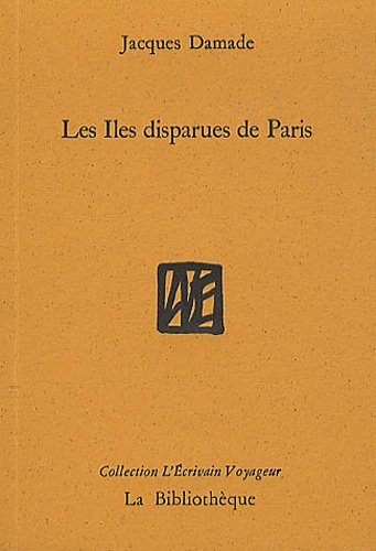 Les Iles disparues de Paris par Jacques Damade