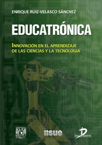 Educatrónica. Innovación en el aprendizaje de las ciencias y la tecnología por Enrique Ruiz Velasco Sánchez