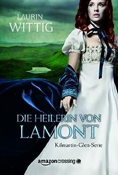 Die Heilerin von Lamont (Kilmartin-Glen-Serie 1) von [Wittig, Laurin]