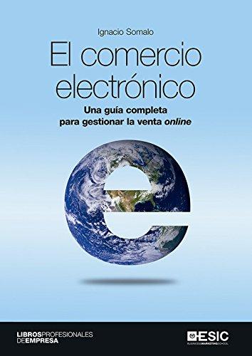 Comercio electrónico, El. Una guía completa para gestionar la venta online (Divulgación) por Ignacio Somalo Peciña