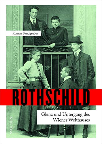 Rothschild: Glanz und Untergang des Wiener Welthauses