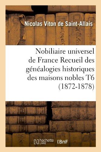 Nobiliaire universel de France Recueil des généalogies historiques des maisons nobles T6 (1872-1878)