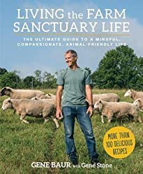 [(Living the Farm Sanctuary Life: The Ultimate Guide to Eating Mindfully, Living Longer, and Feeling Better Every Day)] [Author: Gene Baur] published on (April, 2015)