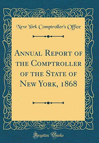 Annual Report of the Comptroller of the State of New York, 1868 (Classic Reprint) por New York Comptroller's Office