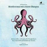 Rendezvous mit einem Oktopus: Extrem schlau und unglaublich empfindsam - Das erstaunliche Seelenleben der Kraken