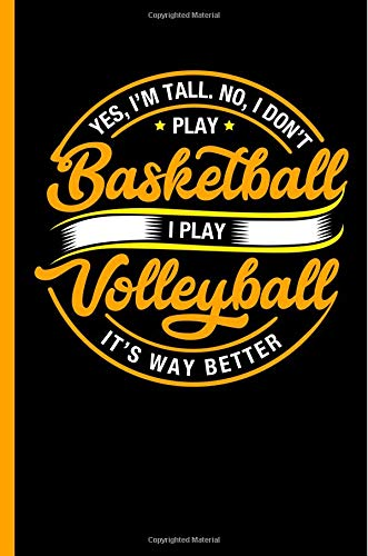 Yes I'm Tall No I Don't Play Basketball I Play Volleyball: Funny Notebook, Journal, Diary Or Training Logbook - Take Notes Or Gift It To A Friend Who Loves Sport, Wide Ruled Paper (120 Pages, 6x9