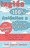 Inglés 100% Auténtico a Través de la Lectura. 'The Motivation Habit'.: Inglés Intermedio a través de la lectura de libros reales. Con glosario y tests.