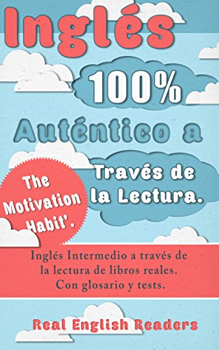 Inglés 100% Auténtico a Través de la Lectura. 'The Motivation Habit'.: Inglés Intermedio a través de la lectura de libros reales. Con glosario y tests. por Real English Readers