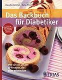 Das Backbuch für Diabetiker: Von süß bis pikant: 77 Rezepte, die allen schmecken