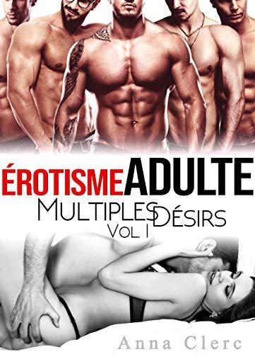 Érotisme Adulte: Multiples Désirs (Tome 1): (Trilogie de Sexe A Plusieurs Interdit) par Anna Clerc