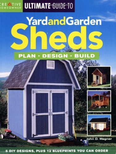 The Ultimate Guide to Yard and Garden Sheds: Plan, Design, Build by John D. Wagner Mr. (2006-05-01)