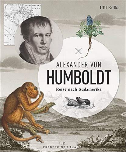 Alexander von Humboldt: Reise nach Südamerika. Ein Bildband über die Erkundung der Neuen Welt. Mit originalen Abbildungen, Tagebuchauszügen und ... zum Humboldt-Jahr 2019.
