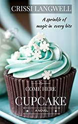 Come Here, Cupcake: A sprinkle of magic in every bite (Dessert For Dinner Book 1) (English Edition)