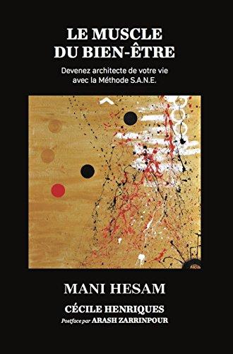 Le Muscle du Bien-Etre: Devenez architecte de votre vie avec la Méthode S.A.N.E. par Mani Hesam