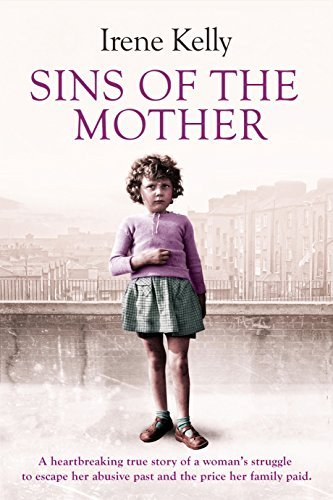 Sins of the Mother: A Heartbreaking True Story of a Woman's Struggle to Escape Her Past and the Price her Family Paid by Irene Kelly (2015-09-01)