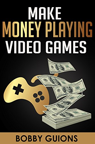 Make Money Playing Video Games (English Edition)
