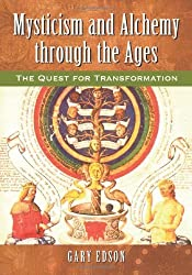 Mysticism and Alchemy Through the Ages: The Quest for Transformation by Gary Edson (2012-08-31)