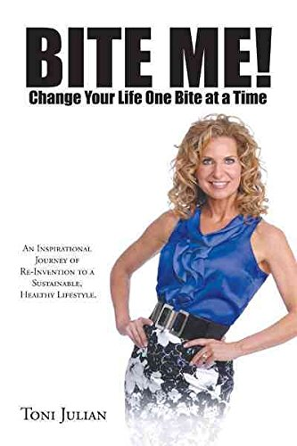 [Bite Me! Change Your Life One Bite at a Time: An Inspirational Journey of Re-Invention to a Sustainable, Healthy Lifestyle.] (By: Toni Julian) [published: July, 2011]
