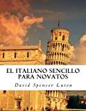 El italiano sencillo para novatos (Spanish Edition) by David Spencer Luton (2013-03-31)
