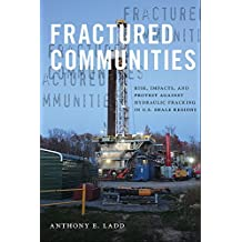 Fractured Communities: Risk, Impacts, and Protest Against Hydraulic Fracking in U.S. Shale Regions (Nature, Society, and Culture) (English Edition)