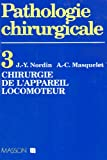 Pathologie chirurgicale. Chirurgie de l'appareil locomoteur, tome 3