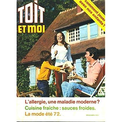 TOIT ET MOI, PRINTEMPS 1972. COMMENT JOUER AVEC NOS ENFANTS / L'ALLERGIE, UNE MALADIE MODERNE ? / CUISINE FRAICHE, SAUCES FROIDES / LA MODE ETE 72.